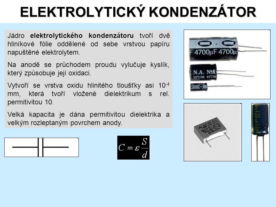 ELEKTROLYTICKÝ KONDENZÁTOR elektrolytického kondenzátoru Jádro elektrolytického kondenzátoru tvoří dvě hliníkové fólie oddělené od sebe vrstvou papíru napuštěné elektrolytem.