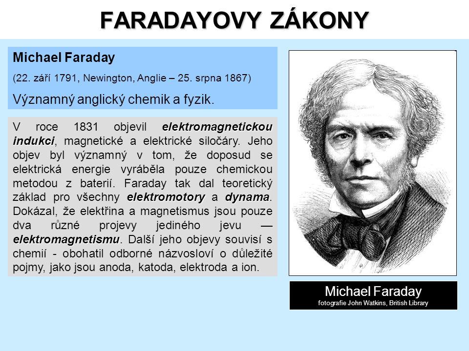 FARADAYOVY ZÁKONY Michael Faraday (22. září 1791, Newington, Anglie – 25.