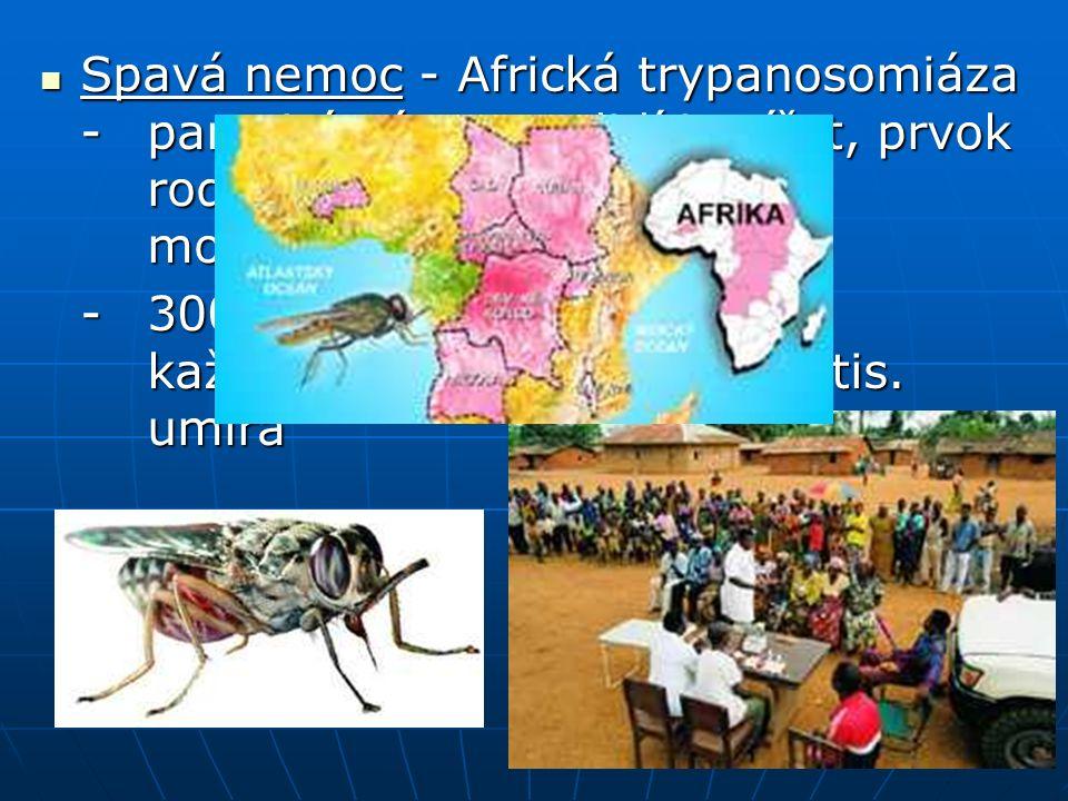 Spavá nemoc - Africká trypanosomiáza - parazitární nemoc lidí i zvířat, prvok rodu Trypanosoma přenašeč moucha tsetse, Spavá nemoc - Africká trypanosomiáza - parazitární nemoc lidí i zvířat, prvok rodu Trypanosoma přenašeč moucha tsetse, -300 – 500 tis nakažených každoročně ve světě, asi 40 tis.