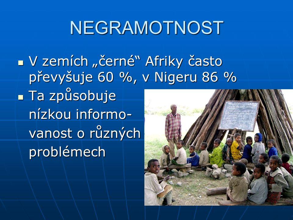 """NEGRAMOTNOST V zemích """"černé Afriky často převyšuje 60 %, v Nigeru 86 % V zemích """"černé Afriky často převyšuje 60 %, v Nigeru 86 % Ta způsobuje Ta způsobuje nízkou informo- vanost o různých problémech"""