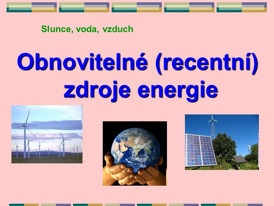 Obnovitelné (recentní) zdroje energie zdroje energie Slunce, voda, vzduch