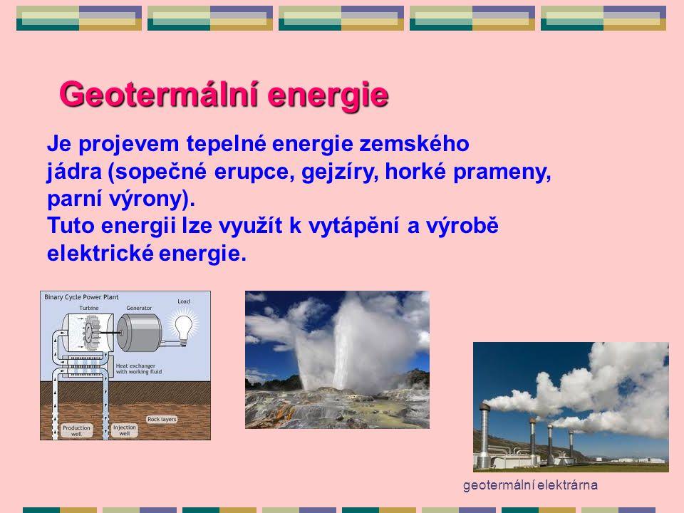 Geotermální energie Je projevem tepelné energie zemského jádra (sopečné erupce, gejzíry, horké prameny, parní výrony).