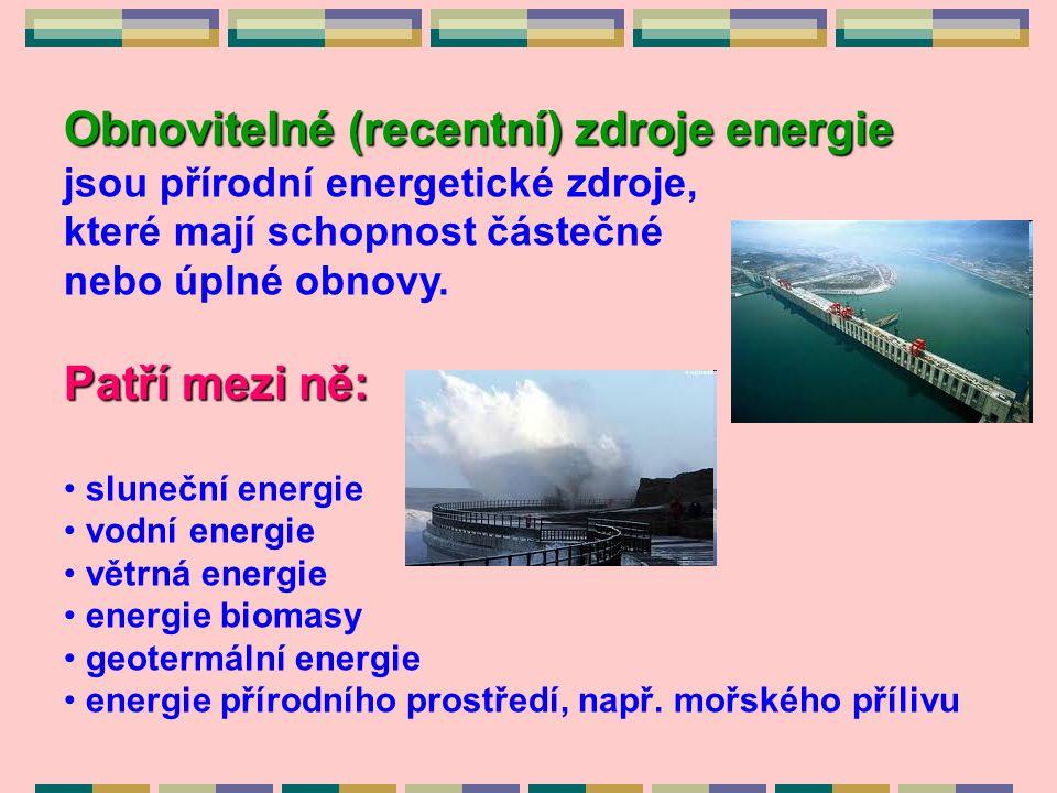 Obnovitelné (recentní) zdroje energie jsou přírodní energetické zdroje, které mají schopnost částečné nebo úplné obnovy.