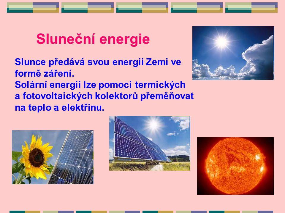 Sluneční energie Slunce předává svou energii Zemi ve formě záření.