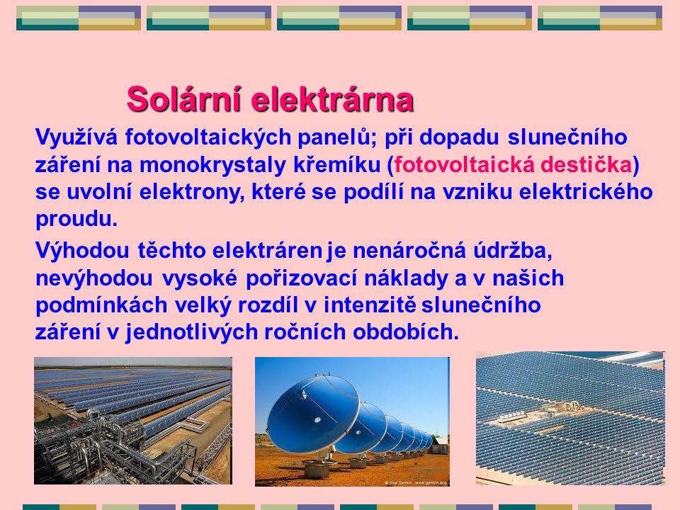 Solární elektrárna Využívá fotovoltaických panelů; při dopadu slunečního záření na monokrystaly křemíku (fotovoltaická destička) se uvolní elektrony, které se podílí na vzniku elektrického proudu.
