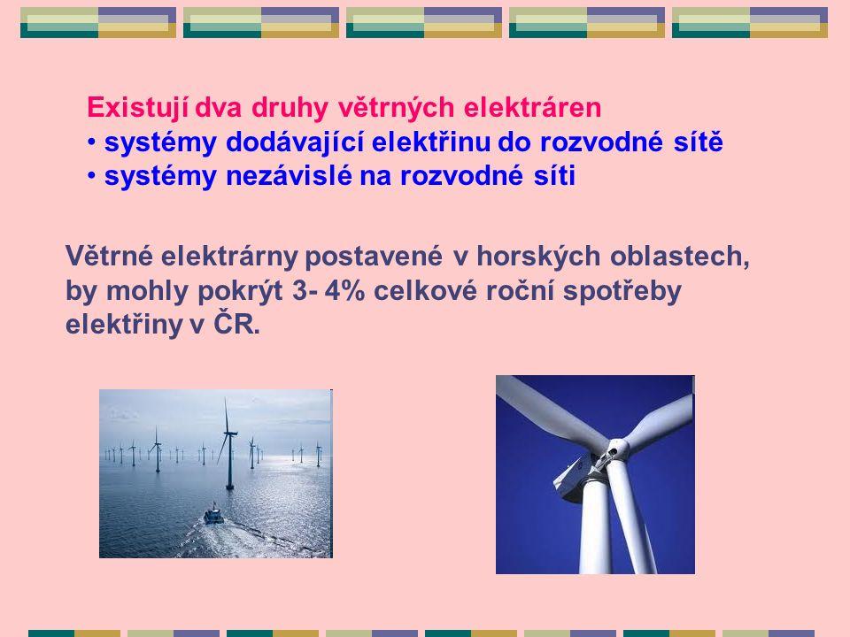 Existují dva druhy větrných elektráren systémy dodávající elektřinu do rozvodné sítě systémy nezávislé na rozvodné síti Větrné elektrárny postavené v horských oblastech, by mohly pokrýt 3- 4% celkové roční spotřeby elektřiny v ČR.