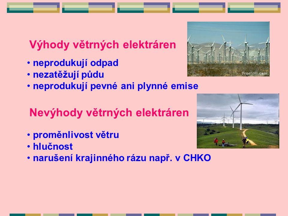 Výhody větrných elektráren neprodukují odpad nezatěžují půdu neprodukují pevné ani plynné emise Nevýhody větrných elektráren proměnlivost větru hlučnost narušení krajinného rázu např.