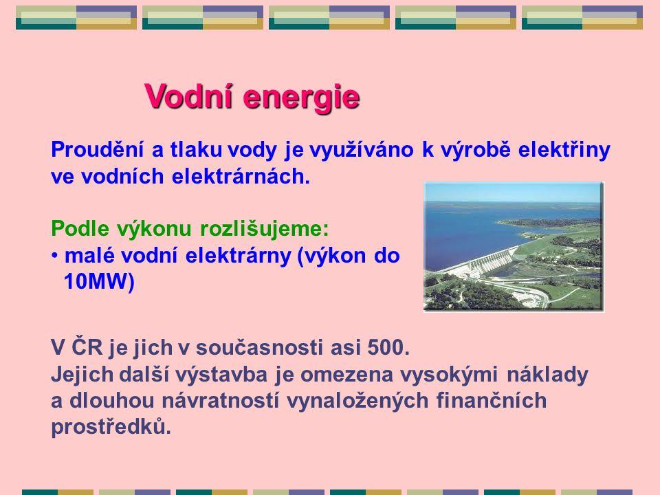 Vodní energie Proudění a tlaku vody je využíváno k výrobě elektřiny ve vodních elektrárnách.