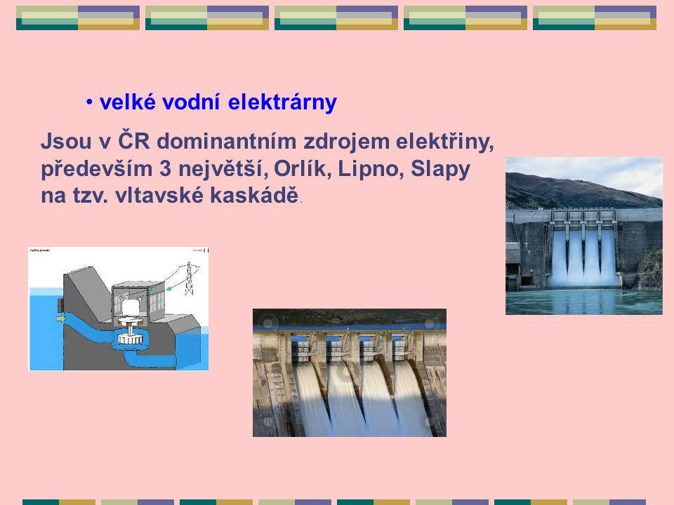 velké vodní elektrárny Jsou v ČR dominantním zdrojem elektřiny, především 3 největší, Orlík, Lipno, Slapy na tzv.