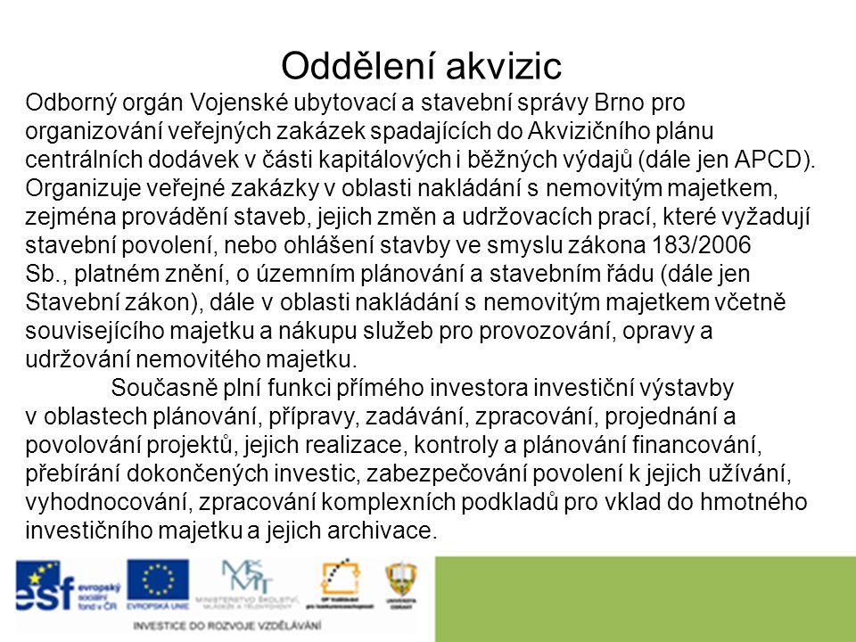 Oddělení akvizic Odborný orgán Vojenské ubytovací a stavební správy Brno pro organizování veřejných zakázek spadajících do Akvizičního plánu centrálních dodávek v části kapitálových i běžných výdajů (dále jen APCD).