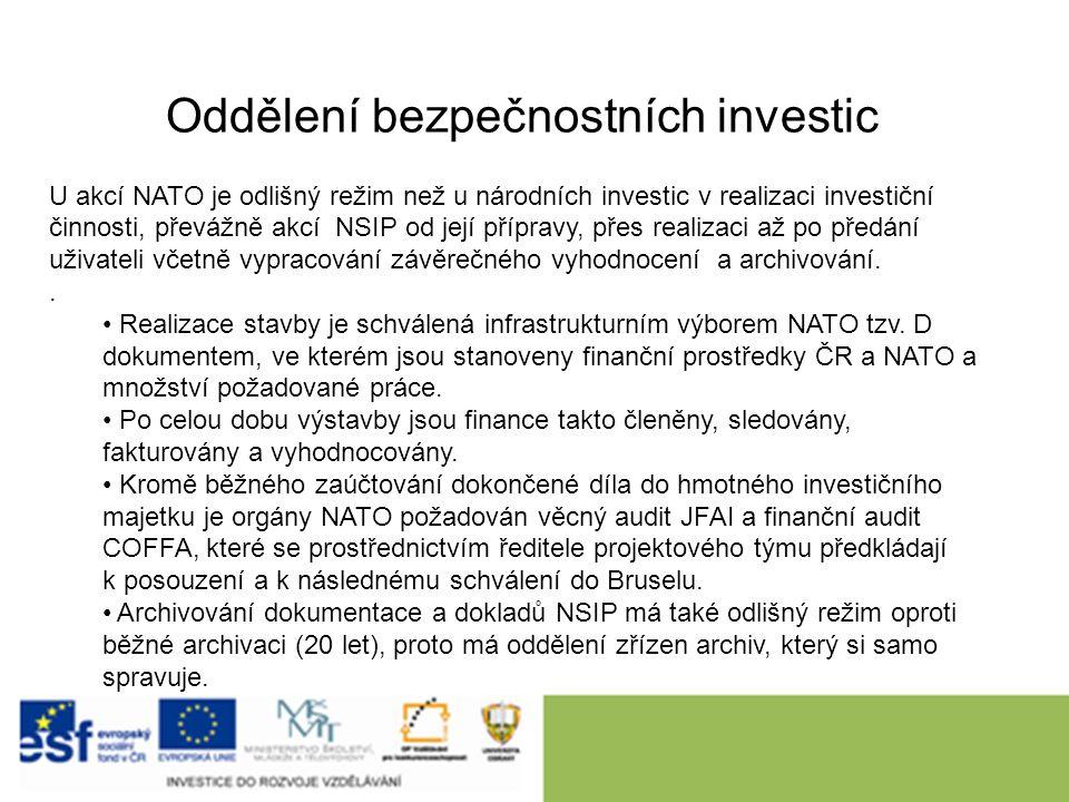 Oddělení bezpečnostních investic U akcí NATO je odlišný režim než u národních investic v realizaci investiční činnosti, převážně akcí NSIP od její přípravy, přes realizaci až po předání uživateli včetně vypracování závěrečného vyhodnocení a archivování..