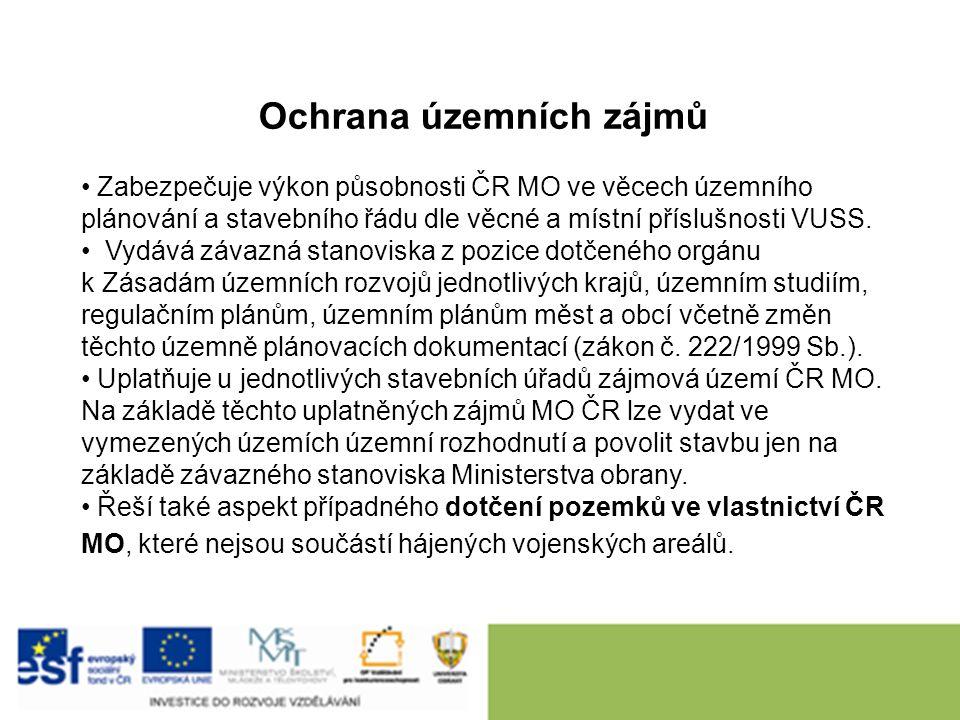 Ochrana územních zájmů Zabezpečuje výkon působnosti ČR MO ve věcech územního plánování a stavebního řádu dle věcné a místní příslušnosti VUSS.