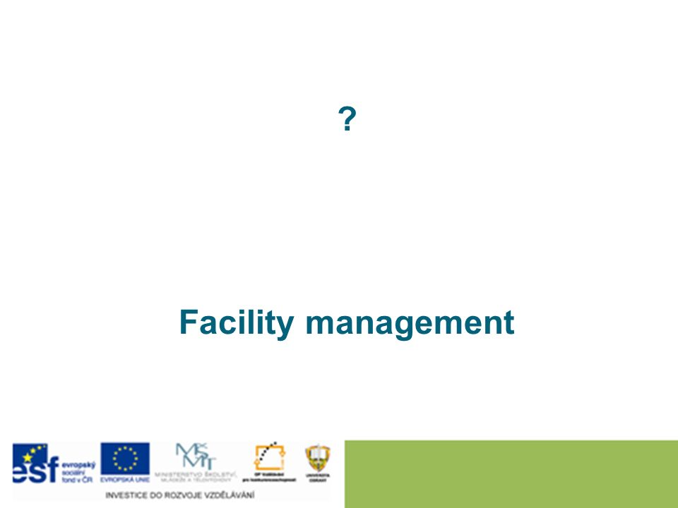 ? Facility management