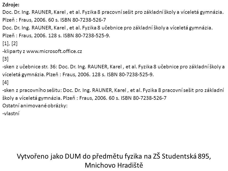 Zdroje: Doc. Dr. Ing. RAUNER, Karel, et al.