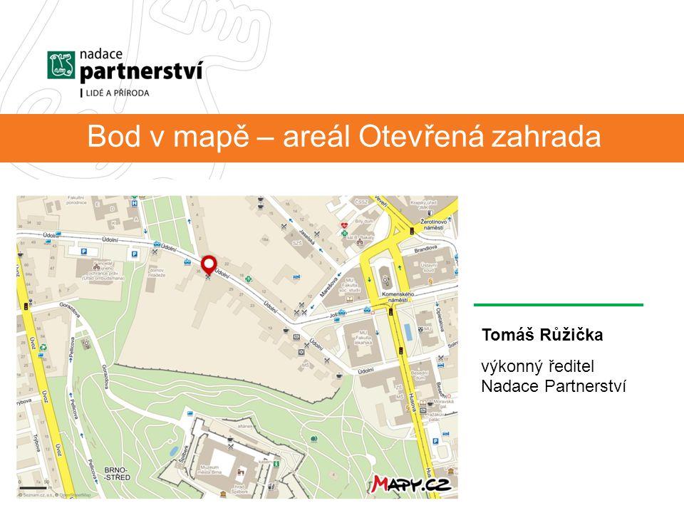 Bod v mapě – areál Otevřená zahrada Tomáš Růžička výkonný ředitel Nadace Partnerství