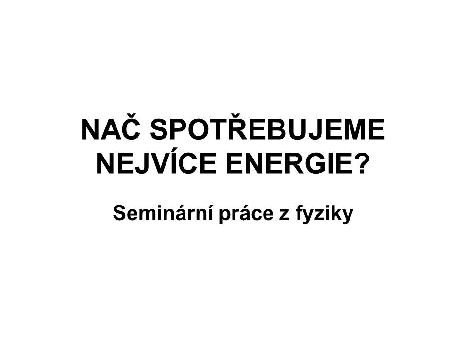 NAČ SPOTŘEBUJEME NEJVÍCE ENERGIE Seminární práce z fyziky