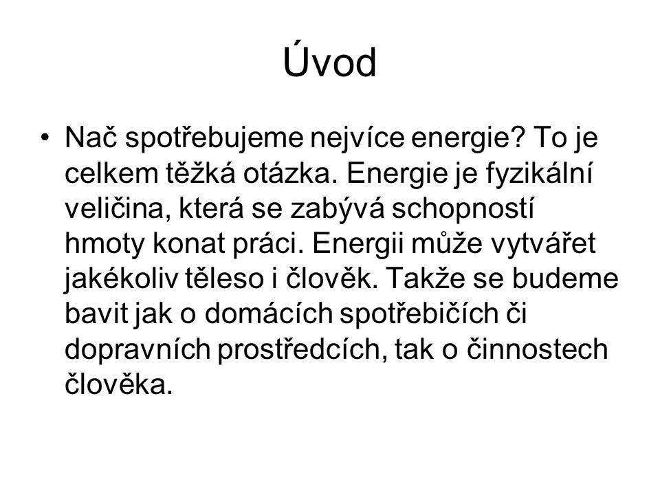 Úvod Nač spotřebujeme nejvíce energie. To je celkem těžká otázka.