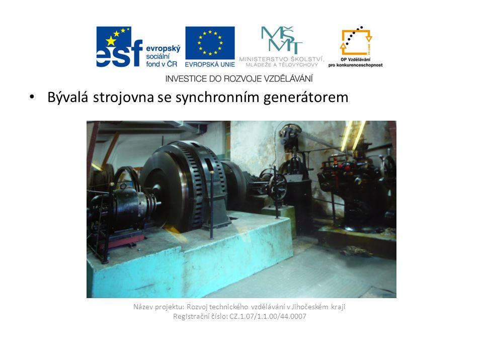 Název projektu: Rozvoj technického vzdělávání v Jihočeském kraji Registrační číslo: CZ.1.07/1.1.00/44.0007 Bývalá strojovna se synchronním generátorem