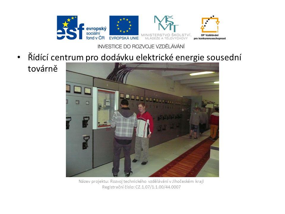 Název projektu: Rozvoj technického vzdělávání v Jihočeském kraji Registrační číslo: CZ.1.07/1.1.00/44.0007 Řídící centrum pro dodávku elektrické energie sousední továrně