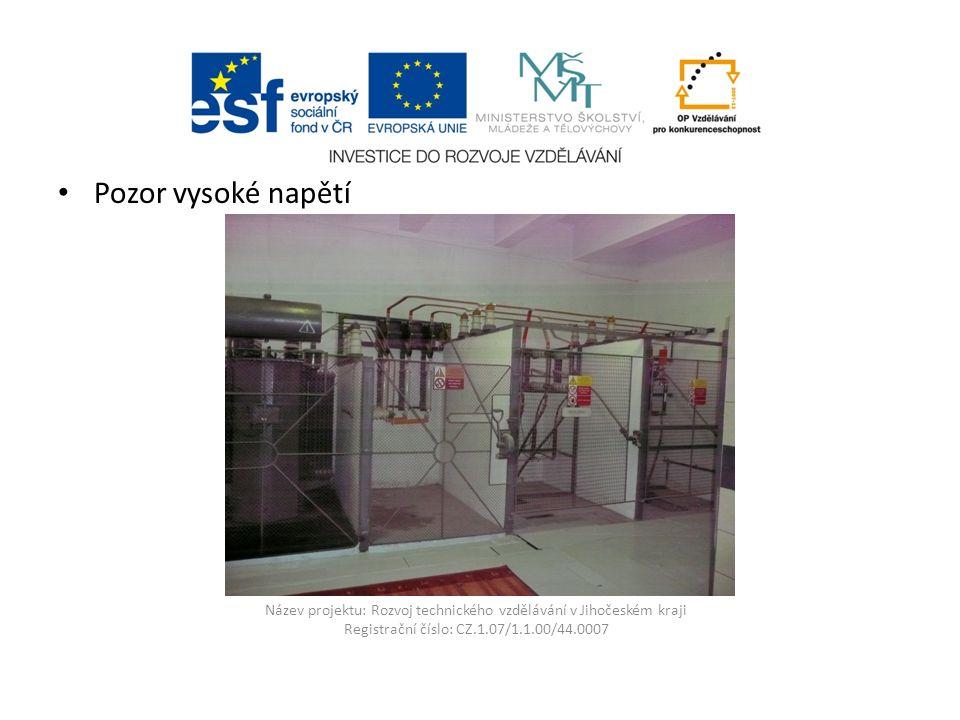 Název projektu: Rozvoj technického vzdělávání v Jihočeském kraji Registrační číslo: CZ.1.07/1.1.00/44.0007 Pozor vysoké napětí