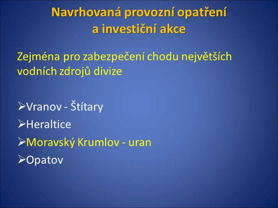 Navrhovaná provozní opatření a investiční akce Zejména pro zabezpečení chodu největších vodních zdrojů divize  Vranov - Štítary  Heraltice  Moravský Krumlov - uran  Opatov