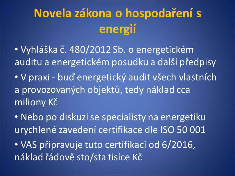 Novela zákona o hospodaření s energií Vyhláška č. 480/2012 Sb. o energetickém auditu a energetickém posudku a další předpisy V praxi - buď energetický