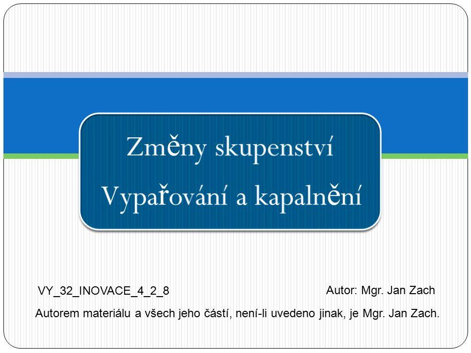 Zm ě ny skupenství Vypa ř ování a kapaln ě ní VY_32_INOVACE_4_2_8 Autor: Mgr.