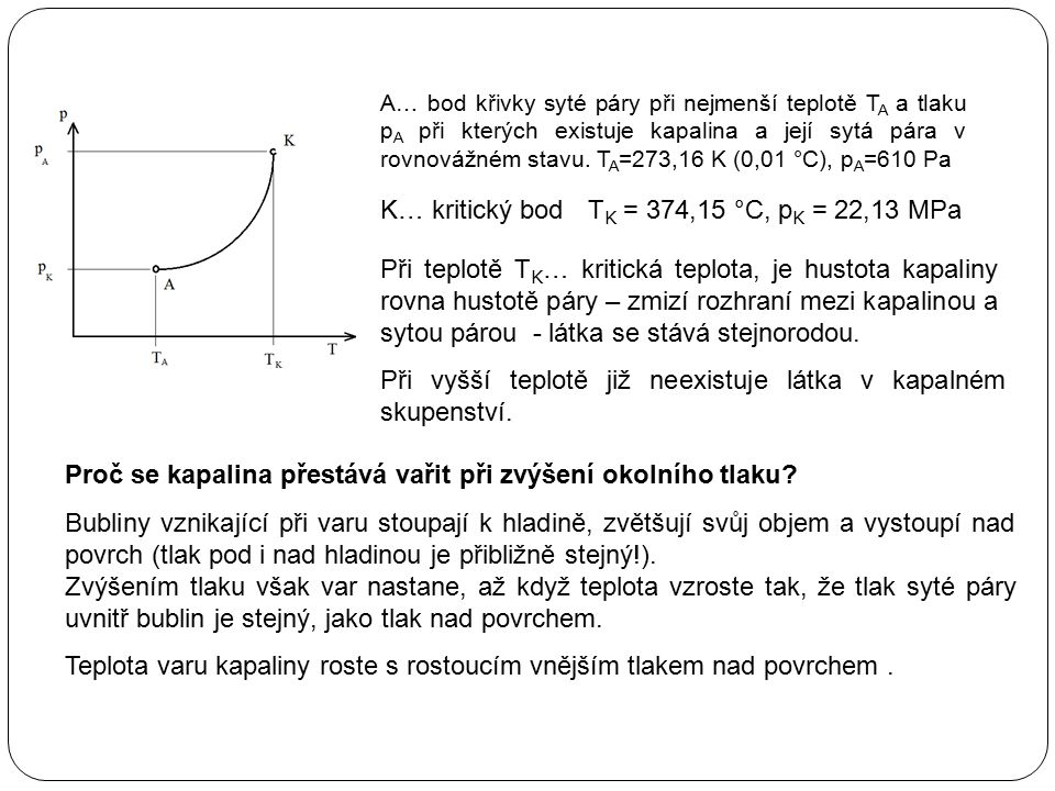 A… bod křivky syté páry při nejmenší teplotě T A a tlaku p A při kterých existuje kapalina a její sytá pára v rovnovážném stavu. T A =273,16 K (0,01 °