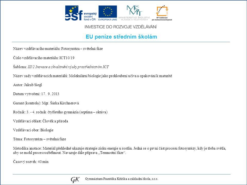 EU peníze středním školám Název vzdělávacího materiálu: Fotosyntéza – světelná fáze Číslo vzdělávacího materiálu: ICT10/19 Šablona: III/2 Inovace a zk