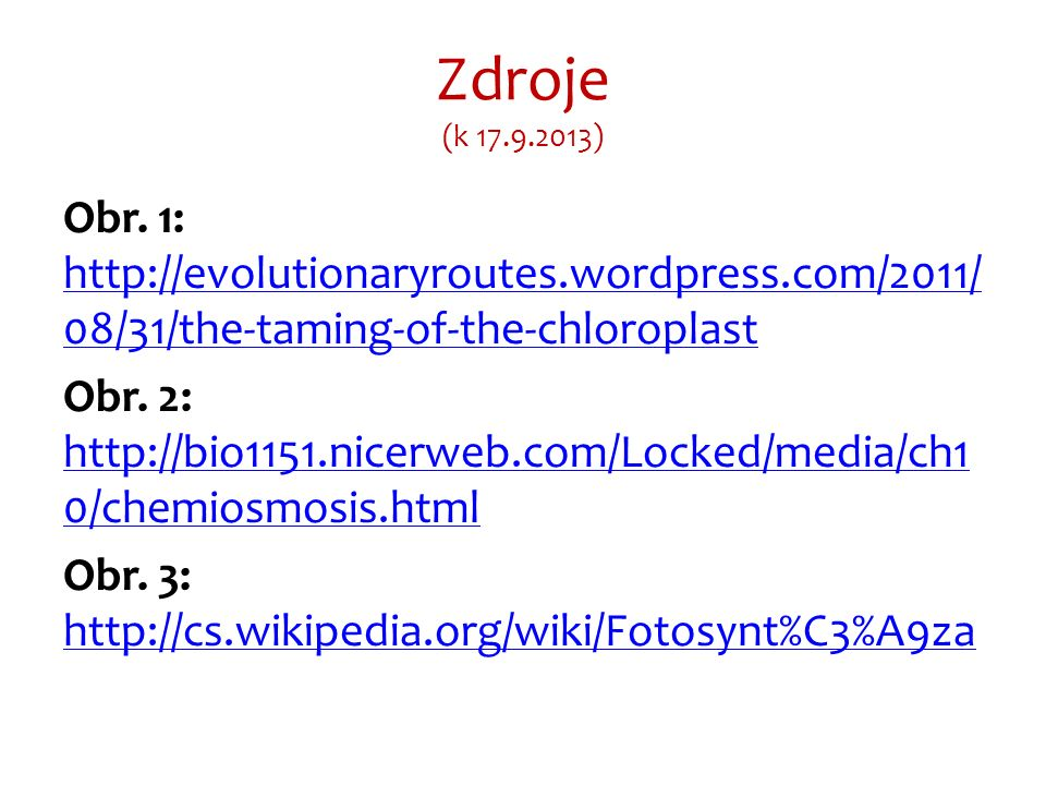 Zdroje (k 17.9.2013) Obr. 1: http://evolutionaryroutes.wordpress.com/2011/ 08/31/the-taming-of-the-chloroplast http://evolutionaryroutes.wordpress.com