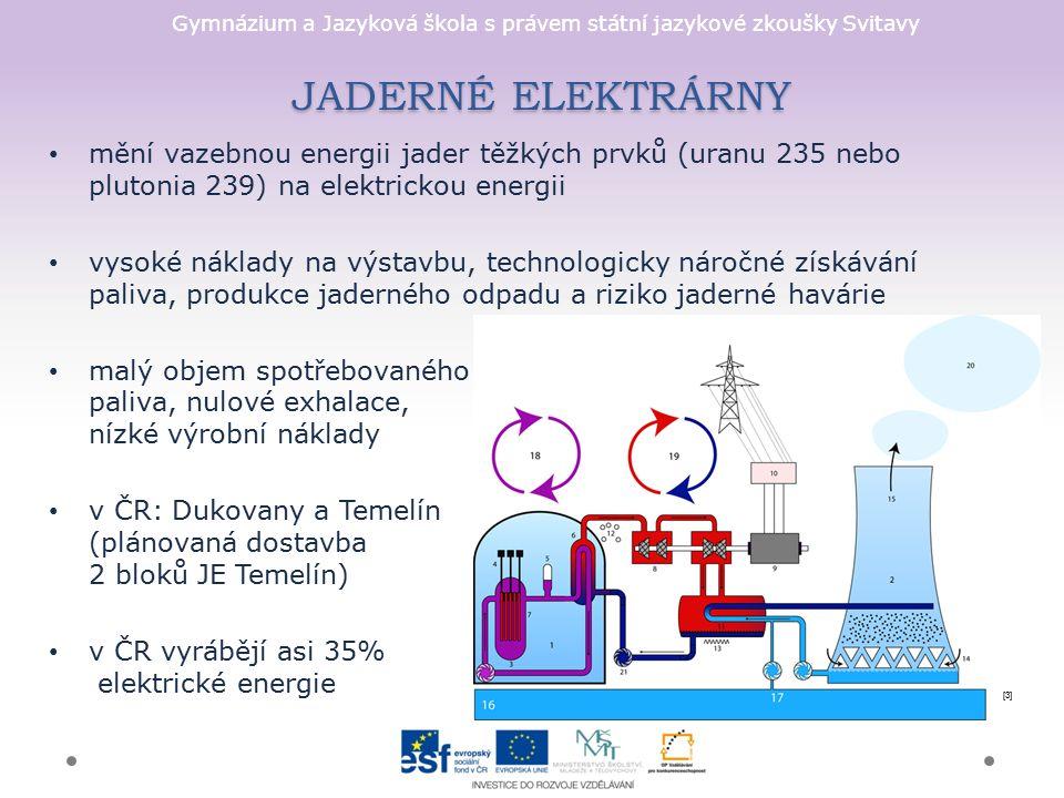 Gymnázium a Jazyková škola s právem státní jazykové zkoušky Svitavy JADERNÉ ELEKTRÁRNY mění vazebnou energii jader těžkých prvků (uranu 235 nebo pluto