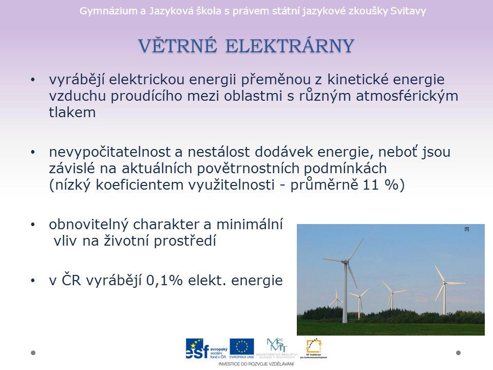 Gymnázium a Jazyková škola s právem státní jazykové zkoušky Svitavy VĚTRNÉ ELEKTRÁRNY vyrábějí elektrickou energii přeměnou z kinetické energie vzduch