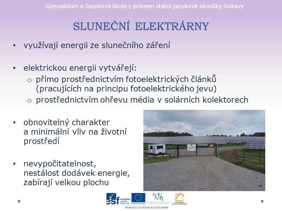 Gymnázium a Jazyková škola s právem státní jazykové zkoušky Svitavy SLUNEČNÍ ELEKTRÁRNY využívají energii ze slunečního záření elektrickou energii vyt