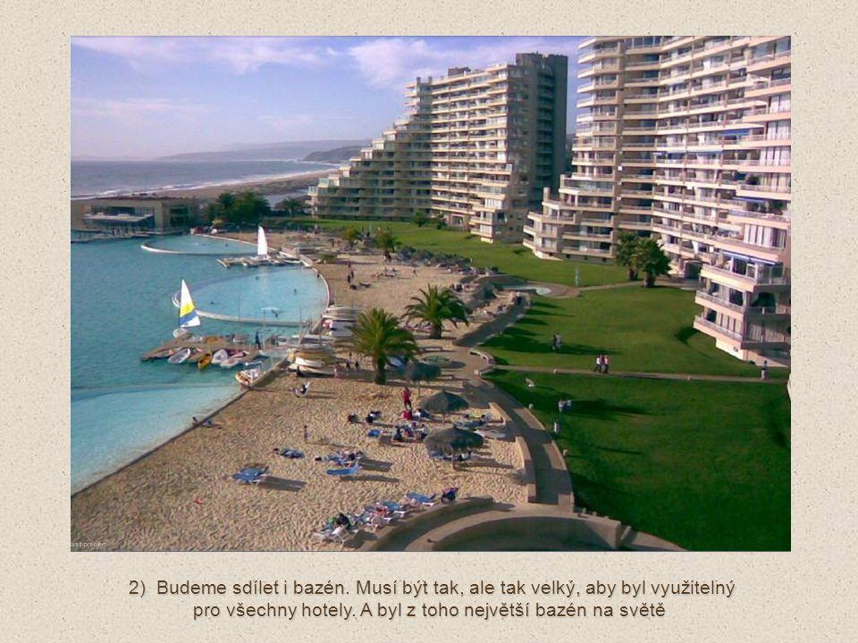 2) Budeme sdílet i bazén.Musí být tak, ale tak velký, aby byl využitelný pro všechny hotely.