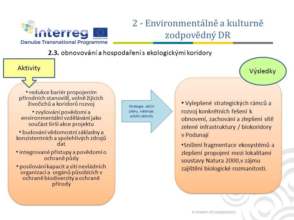 2 - Environmentálně a kulturně zodpovědný DR lepší strategická a operativní spolupráce a interoperabilita mezi orgány nouzové reakce a zúčastněné strany na všech úrovních v Dunaji zemích.