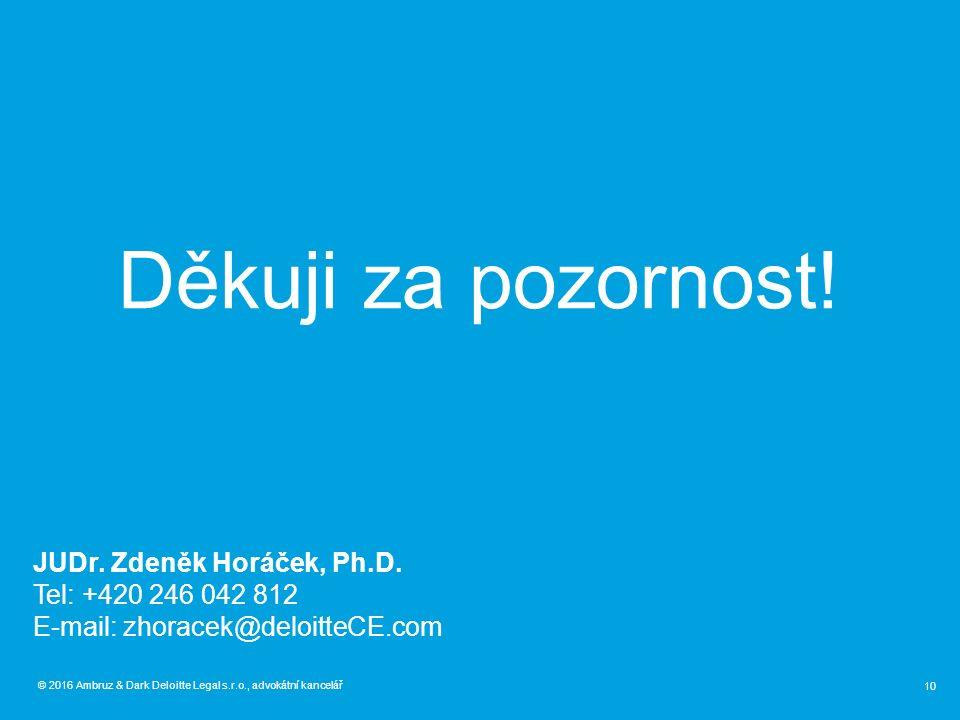 © 2016 Ambruz & Dark Deloitte Legal s.r.o., advokátní kancelář 10 Děkuji za pozornost! JUDr. Zdeněk Horáček, Ph.D. Tel: +420 246 042 812 E-mail: zhora