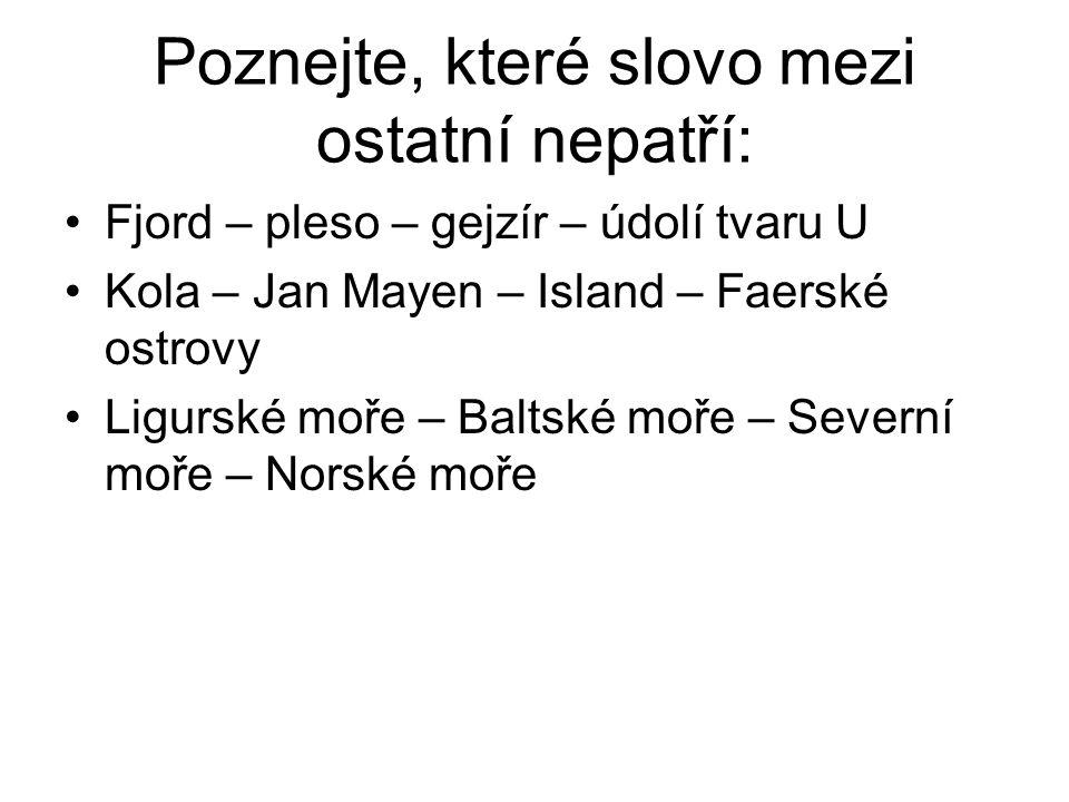 Poznejte, které slovo mezi ostatní nepatří: Fjord – pleso – gejzír – údolí tvaru U Kola – Jan Mayen – Island – Faerské ostrovy Ligurské moře – Baltské moře – Severní moře – Norské moře