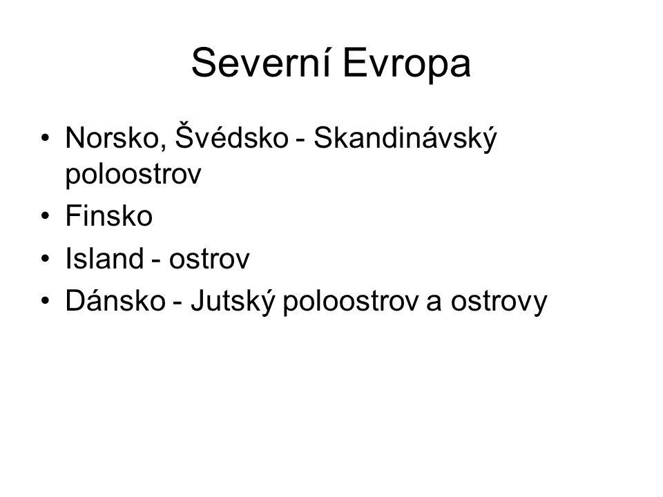 Severní Evropa Norsko, Švédsko - Skandinávský poloostrov Finsko Island - ostrov Dánsko - Jutský poloostrov a ostrovy