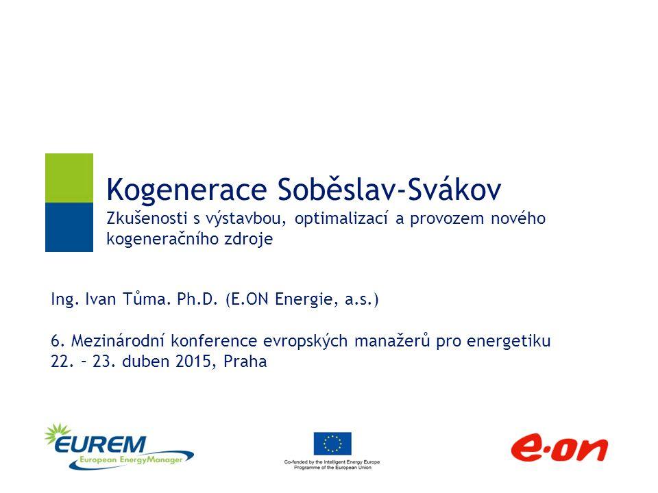 Kogenerace Soběslav-Svákov Zkušenosti s výstavbou, optimalizací a provozem nového kogeneračního zdroje Ing.