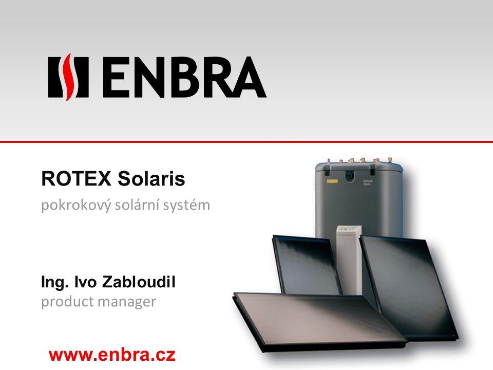 www.enbra.cz ROTEX Solaris pokrokový solární systém Ing. Ivo Zabloudil product manager