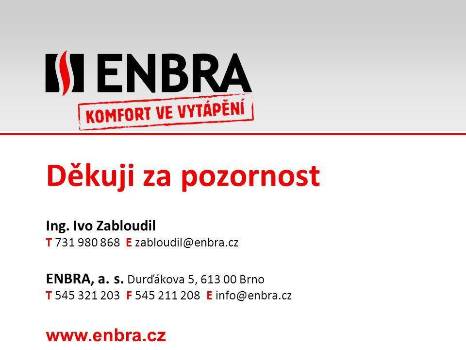 www.enbra.cz Děkuji za pozornost Ing. Ivo Zabloudil T 731 980 868 E zabloudil@enbra.cz ENBRA, a.