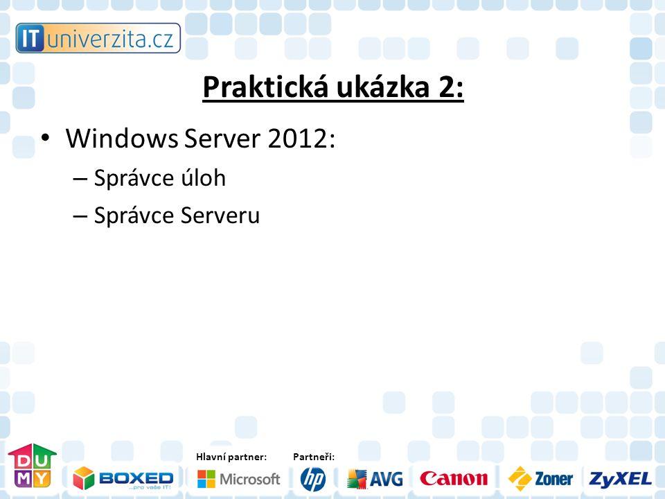 Hlavní partner:Partneři: Praktická ukázka 2: Windows Server 2012: – Správce úloh – Správce Serveru