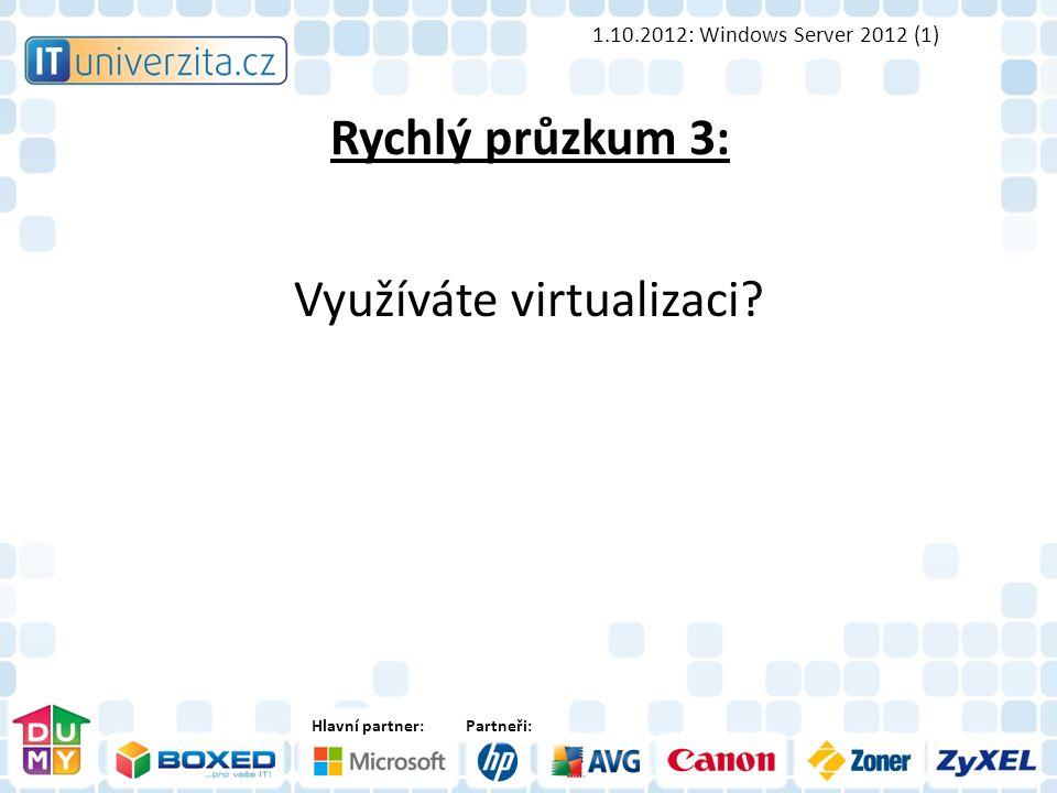 Hlavní partner:Partneři: Rychlý průzkum 3: Využíváte virtualizaci.