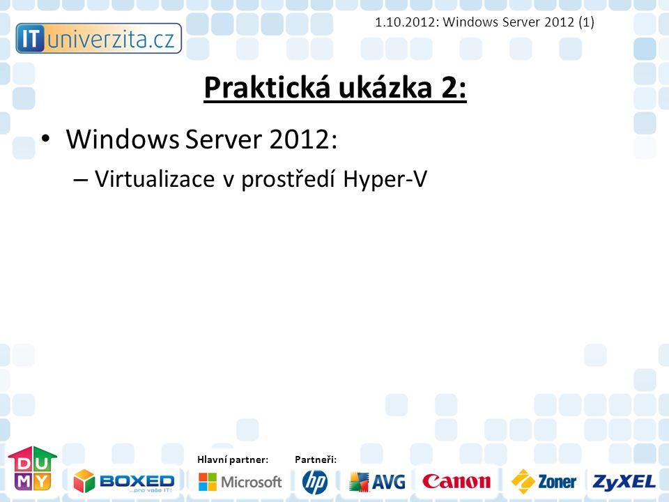Hlavní partner:Partneři: Praktická ukázka 2: Windows Server 2012: – Virtualizace v prostředí Hyper-V 1.10.2012: Windows Server 2012 (1)