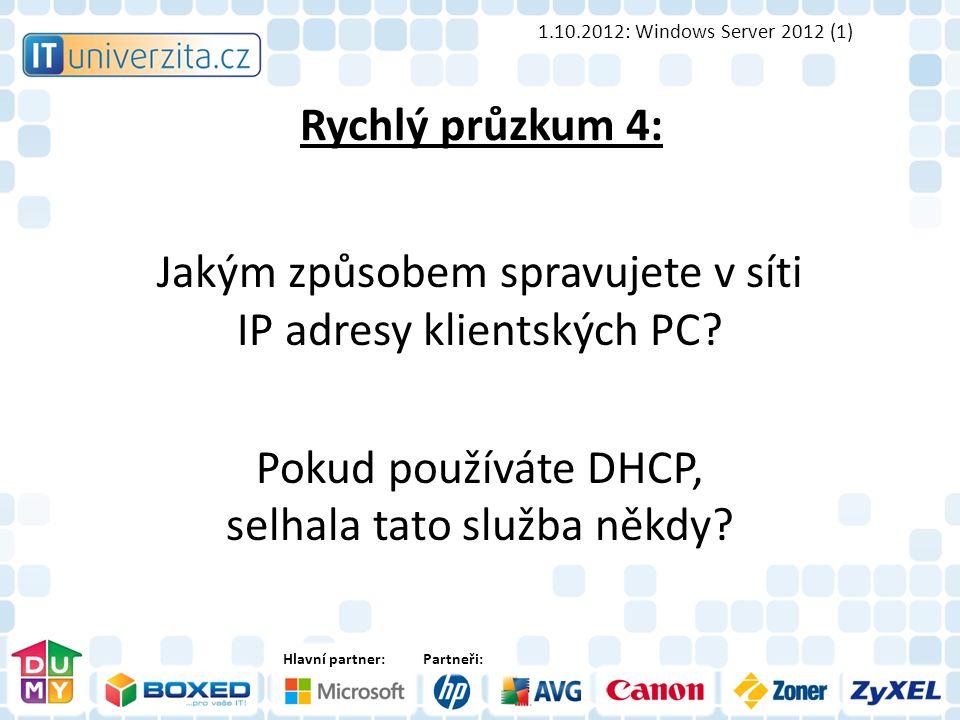 Hlavní partner:Partneři: Rychlý průzkum 4: Jakým způsobem spravujete v síti IP adresy klientských PC.