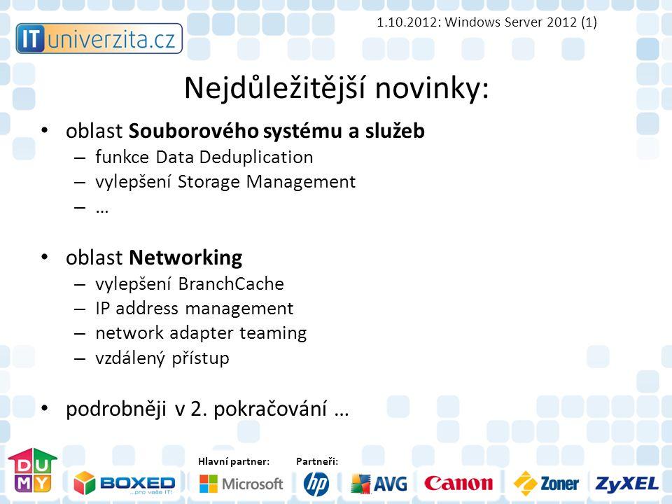 Hlavní partner:Partneři: Nejdůležitější novinky: oblast Souborového systému a služeb – funkce Data Deduplication – vylepšení Storage Management – … oblast Networking – vylepšení BranchCache – IP address management – network adapter teaming – vzdálený přístup podrobněji v 2.
