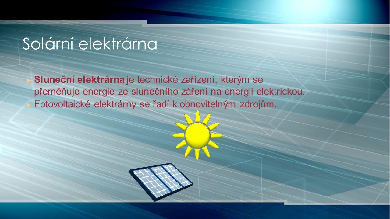  Sluneční elektrárna je technické zařízení, kterým se přeměňuje energie ze slunečního záření na energii elektrickou.