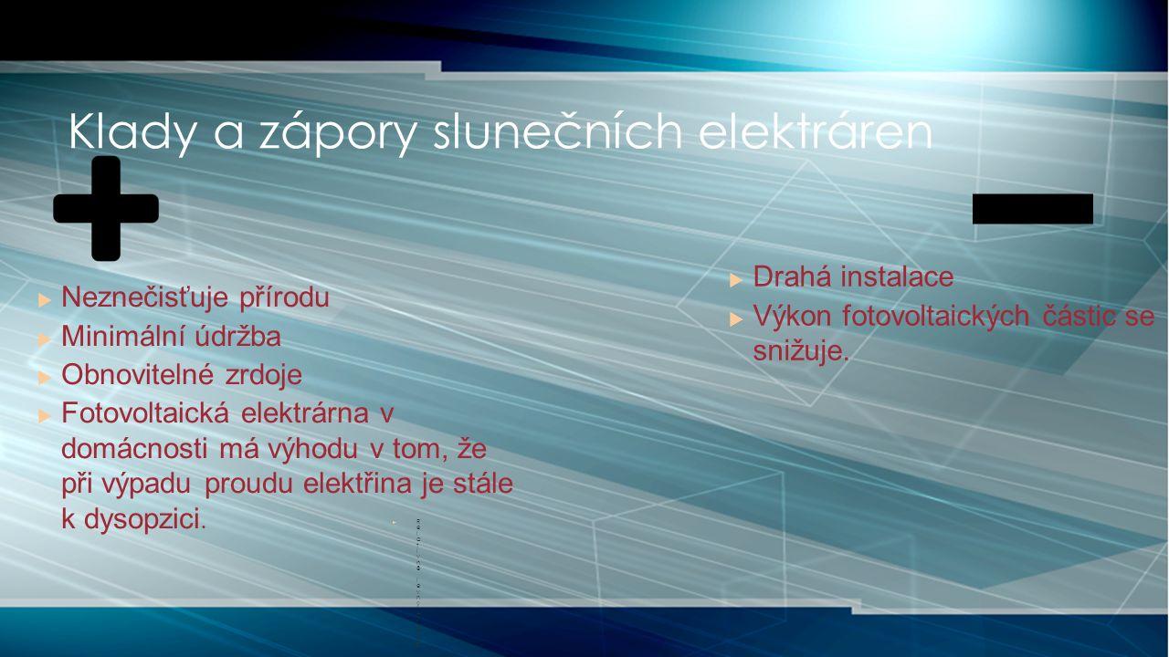  Drahá instalace  Výkon fotovoltaických částic se snižuje.