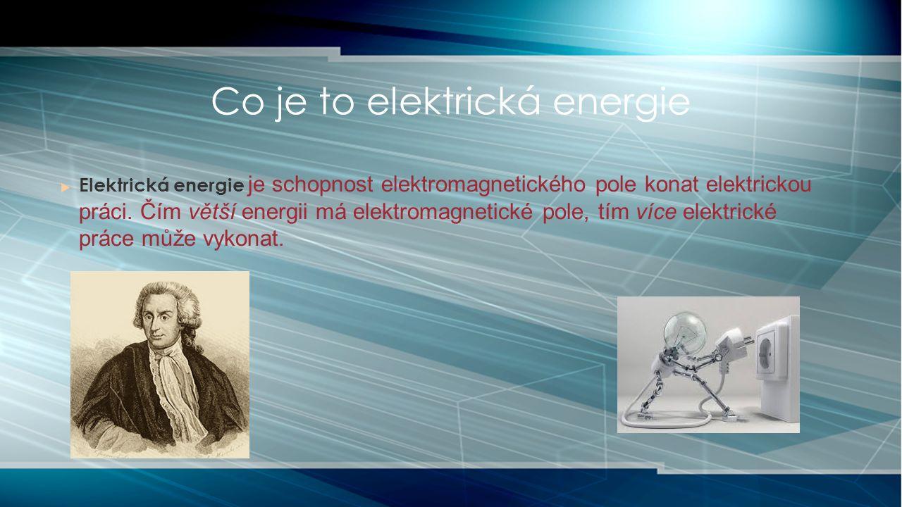  Elektrická energie je schopnost elektromagnetického pole konat elektrickou práci.