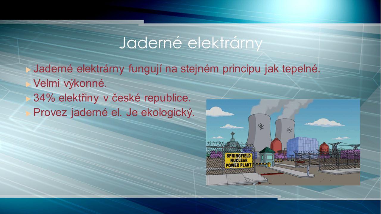 Jaderné elektrárny  Jaderné elektrárny fungují na stejném principu jak tepelné.